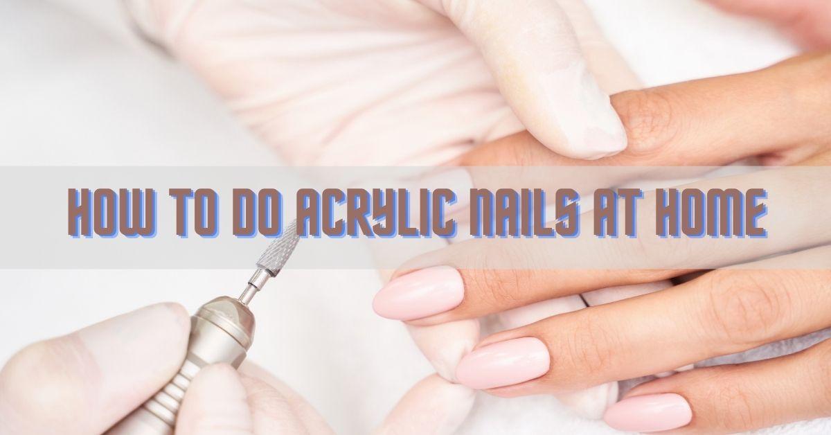 how todo acrylic nails at home
