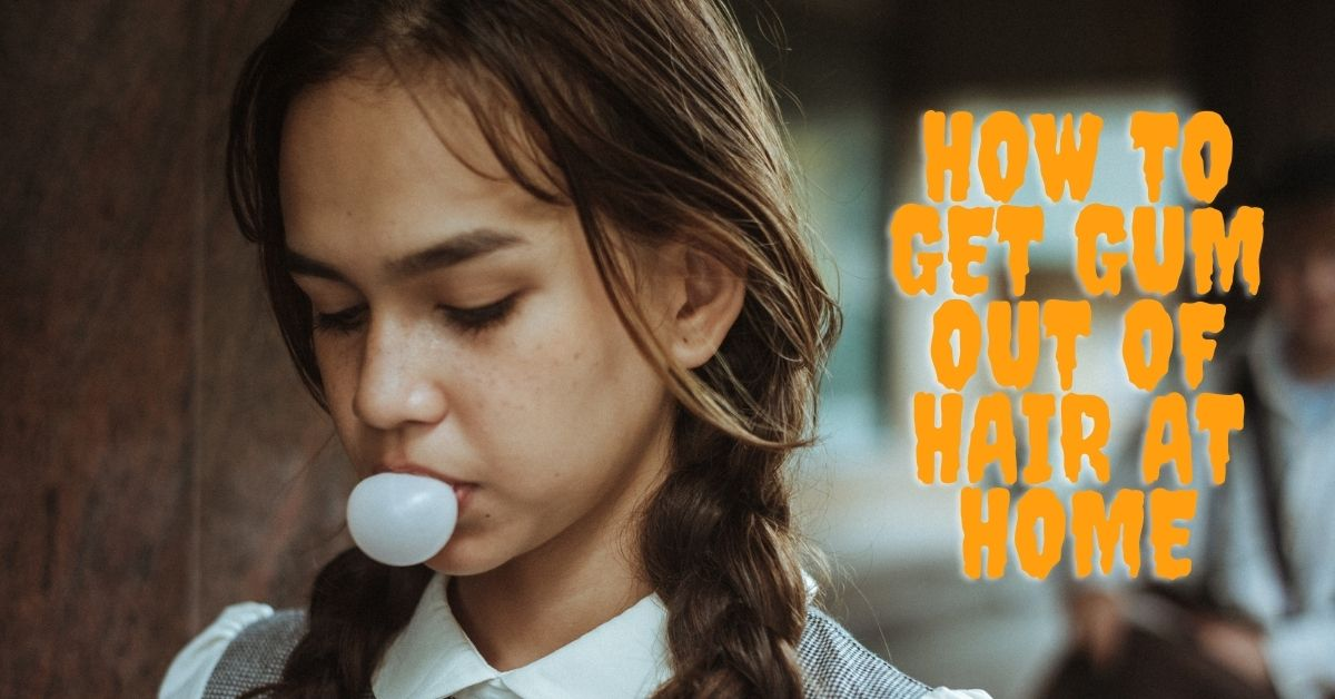 how toget gum out of hair