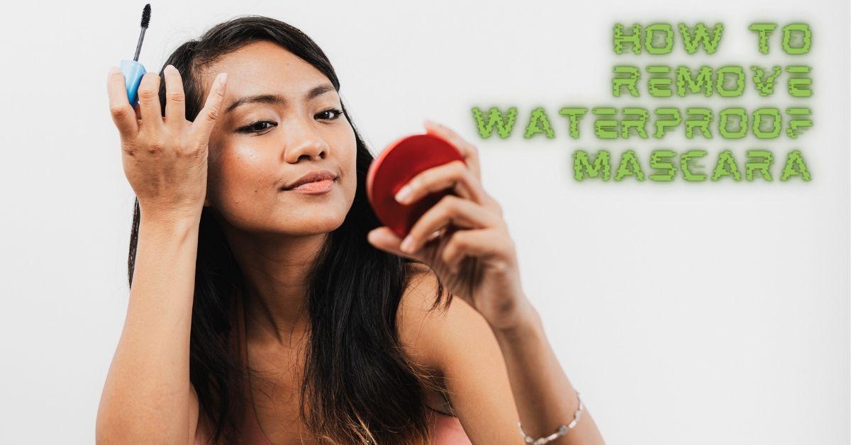 how-to-remove-waterproof-mascara-easily