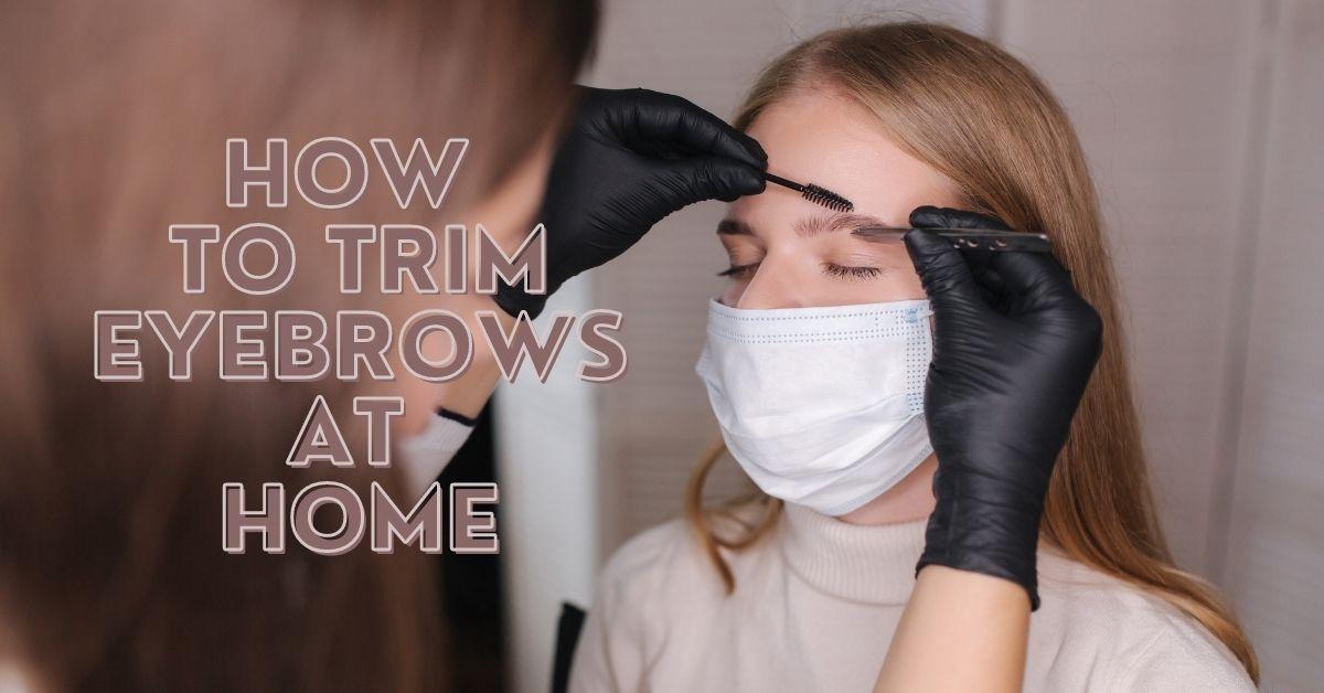 how totrim eyebrows