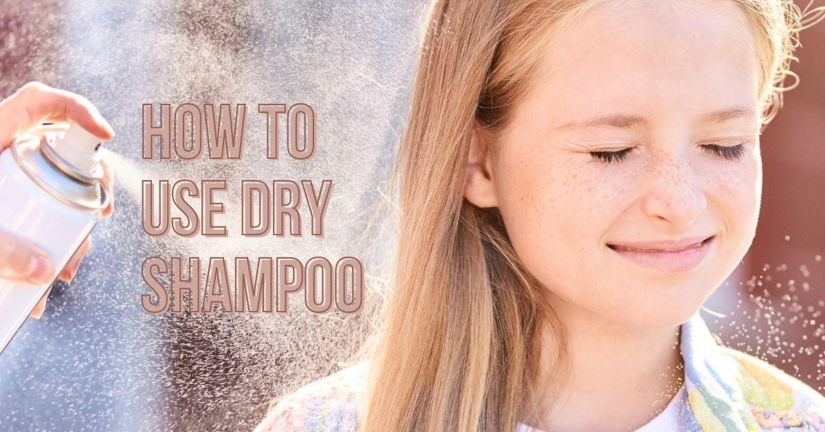 how to use a dry shampoo guide